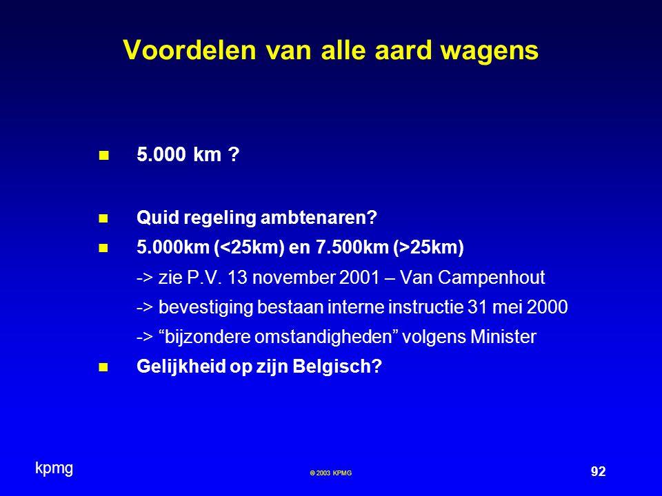 kpmg 92 © 2003 KPMG Voordelen van alle aard wagens 5.000 km ? Quid regeling ambtenaren? 5.000km ( 25km) -> zie P.V. 13 november 2001 – Van Campenhout