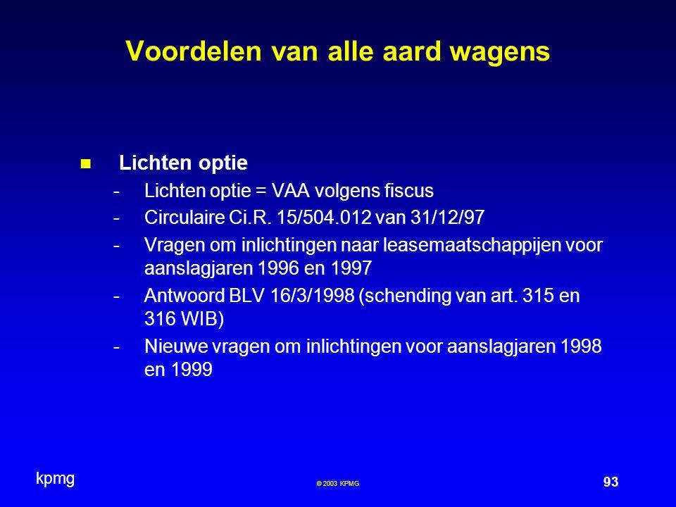 kpmg 93 © 2003 KPMG Voordelen van alle aard wagens Lichten optie -Lichten optie = VAA volgens fiscus -Circulaire Ci.R. 15/504.012 van 31/12/97 -Vragen