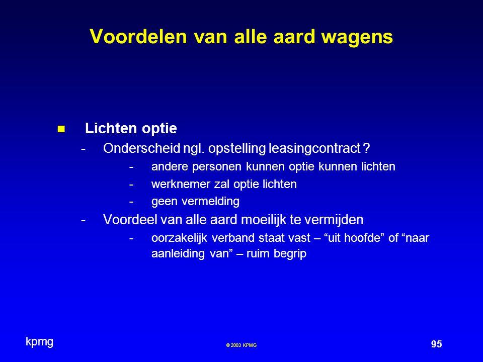 kpmg 95 © 2003 KPMG Voordelen van alle aard wagens Lichten optie -Onderscheid ngl. opstelling leasingcontract ? -andere personen kunnen optie kunnen l