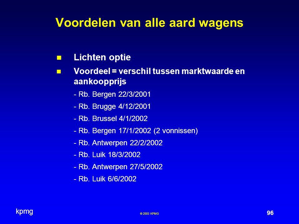 kpmg 96 © 2003 KPMG Voordelen van alle aard wagens Lichten optie Voordeel = verschil tussen marktwaarde en aankoopprijs - Rb. Bergen 22/3/2001 - Rb. B