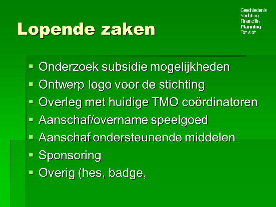 Lopende zaken  Onderzoek subsidie mogelijkheden  Ontwerp logo voor de stichting  Overleg met huidige TMO coördinatoren  Aanschaf/overname speelgoe