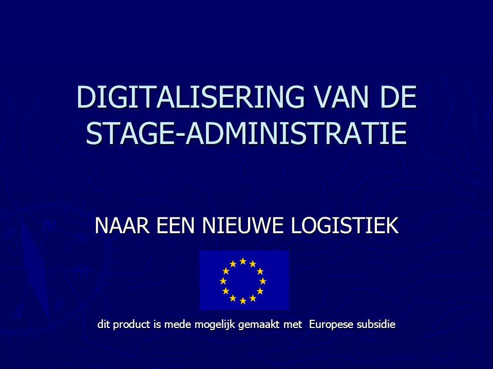 DIGITALISERING VAN DE STAGE-ADMINISTRATIE NAAR EEN NIEUWE LOGISTIEK dit product is mede mogelijk gemaakt met Europese subsidie