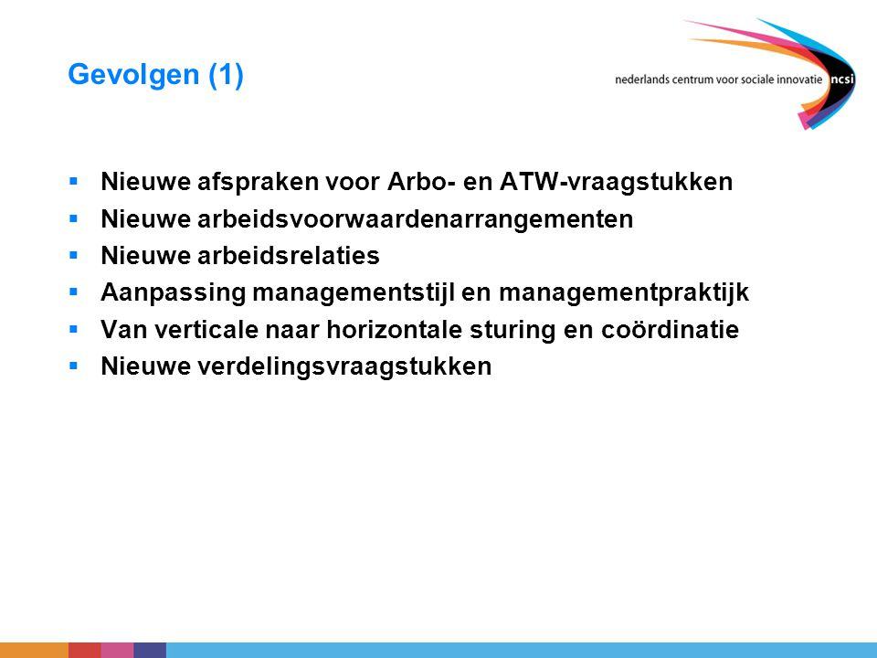 Gevolgen (1)  Nieuwe afspraken voor Arbo- en ATW-vraagstukken  Nieuwe arbeidsvoorwaardenarrangementen  Nieuwe arbeidsrelaties  Aanpassing manageme