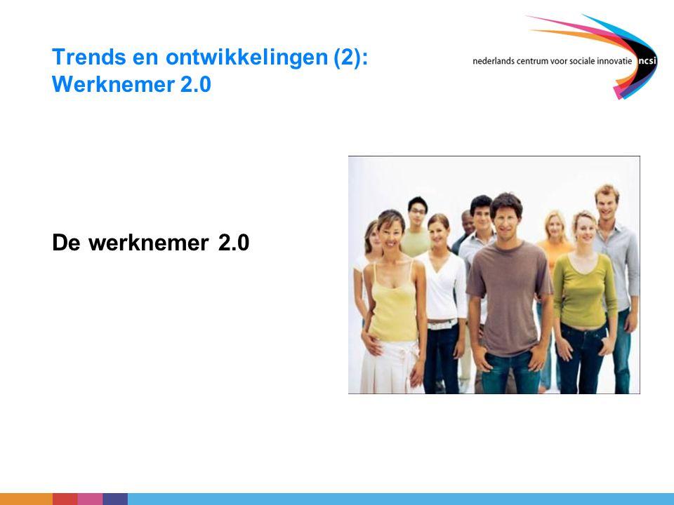 Trends en ontwikkelingen (2): Werknemer 2.0 De werknemer 2.0