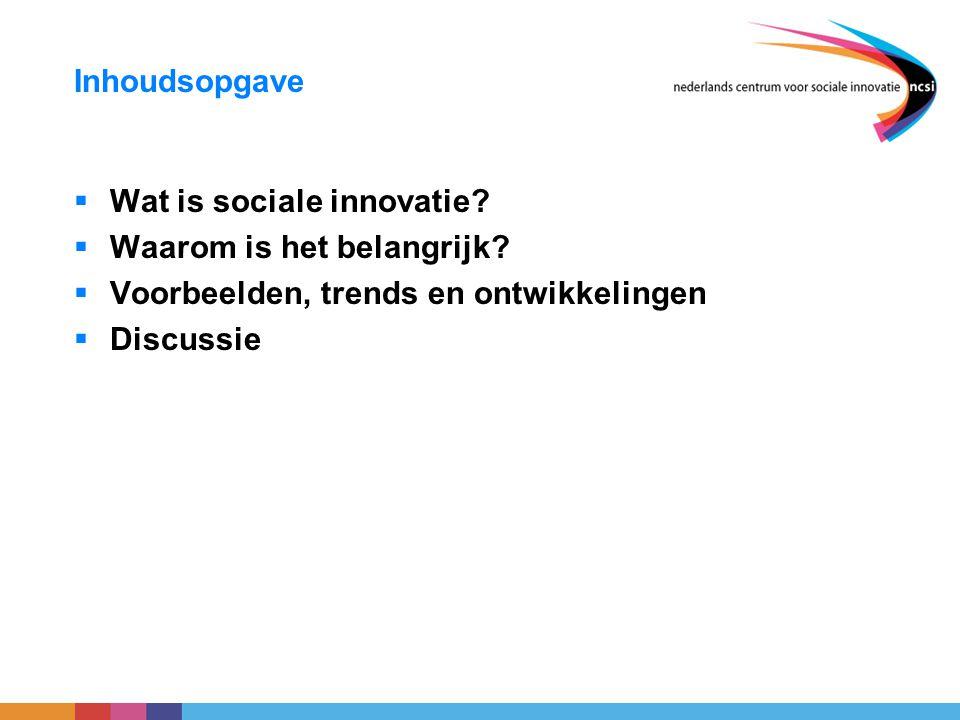 Inhoudsopgave  Wat is sociale innovatie?  Waarom is het belangrijk?  Voorbeelden, trends en ontwikkelingen  Discussie