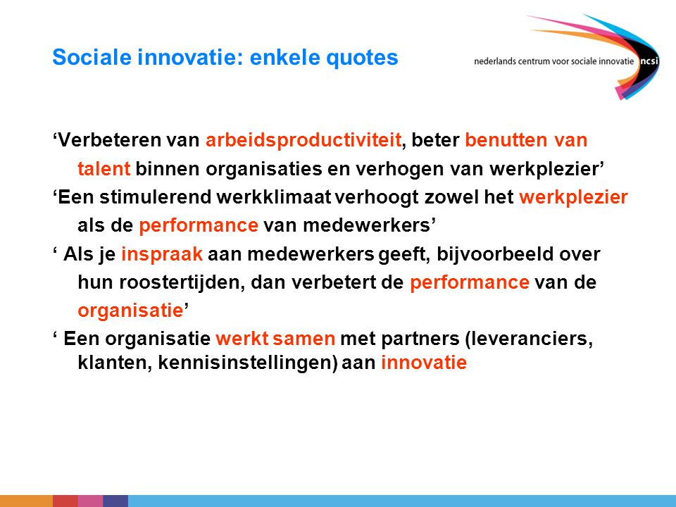 Sociale innovatie, een definitie: Sociale innovatie is een vernieuwing in de arbeidsorganisatie die innovatie stimuleert en leidt tot verbeterde prestaties van de organisatie door ontplooiing van talenten en meer plezier in het werk.