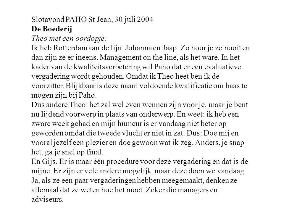 Slotavond PAHO St Jean, 30 juli 2004 De Boederij Theo met een oordopje: Ik heb Rotterdam aan de lijn. Johanna en Jaap. Zo hoor je ze nooit en dan zijn