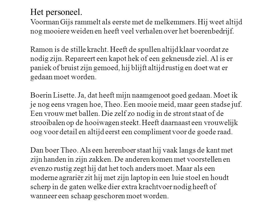 Het personeel. Voorman Gijs rammelt als eerste met de melkemmers. Hij weet altijd nog mooiere weiden en heeft veel verhalen over het boerenbedrijf. Ra