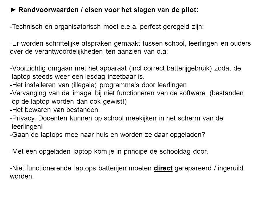 ► Randvoorwaarden / eisen voor het slagen van de pilot: -Technisch en organisatorisch moet e.e.a.