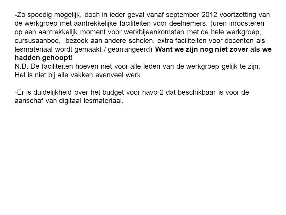 -Zo spoedig mogelijk, doch in ieder geval vanaf september 2012 voortzetting van de werkgroep met aantrekkelijke faciliteiten voor deelnemers.