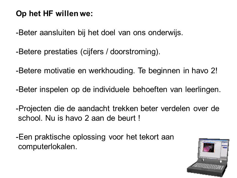 Op het HF willen we: -Beter aansluiten bij het doel van ons onderwijs.