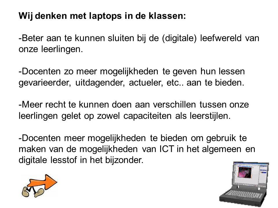 Wij denken met laptops in de klassen: -Beter aan te kunnen sluiten bij de (digitale) leefwereld van onze leerlingen.