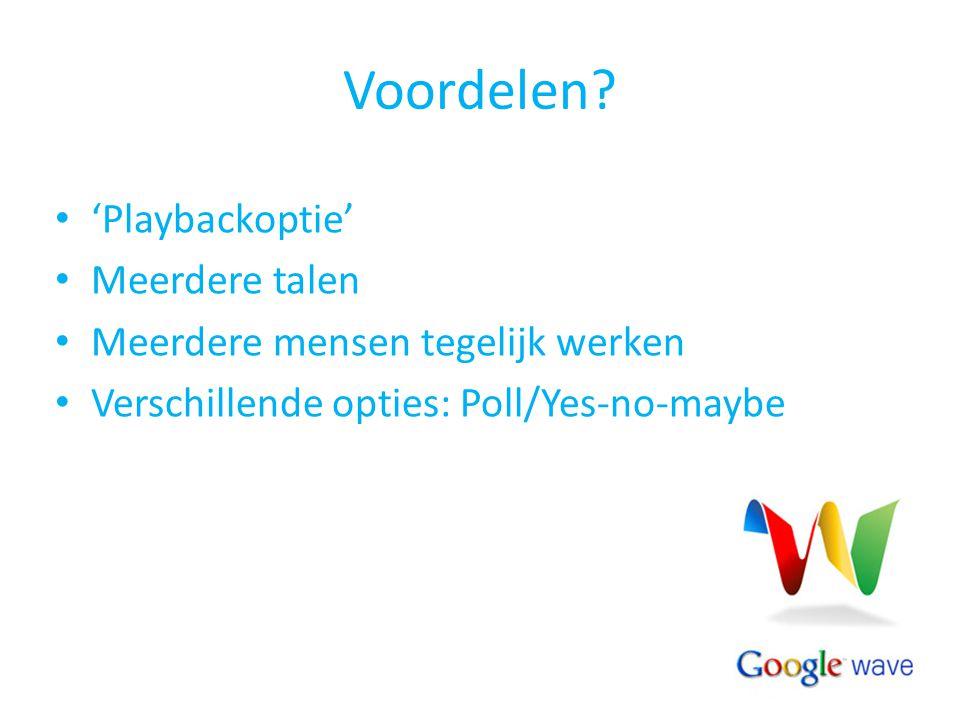 Voordelen? 'Playbackoptie' Meerdere talen Meerdere mensen tegelijk werken Verschillende opties: Poll/Yes-no-maybe