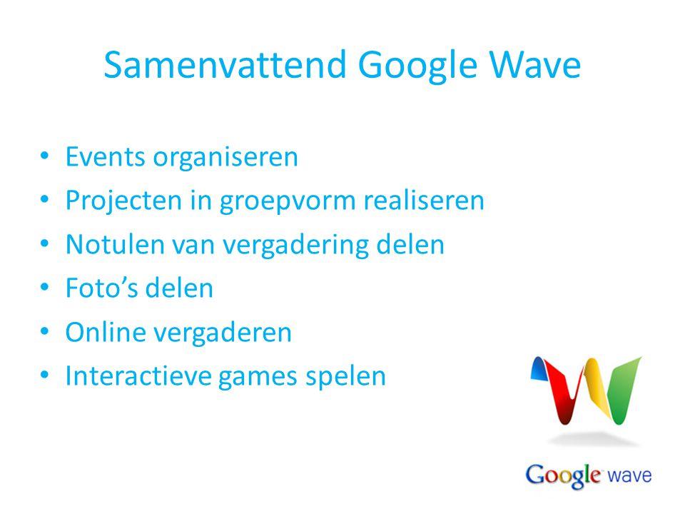 Samenvattend Google Wave Events organiseren Projecten in groepvorm realiseren Notulen van vergadering delen Foto's delen Online vergaderen Interactiev