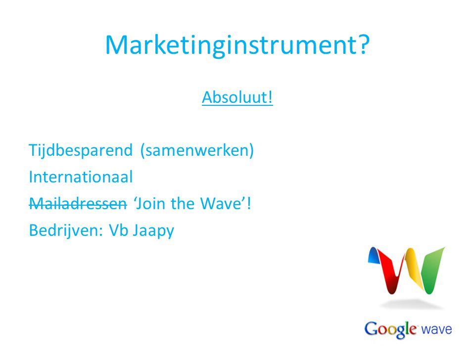 Marketinginstrument? Absoluut! Tijdbesparend (samenwerken) Internationaal Mailadressen 'Join the Wave'! Bedrijven: Vb Jaapy