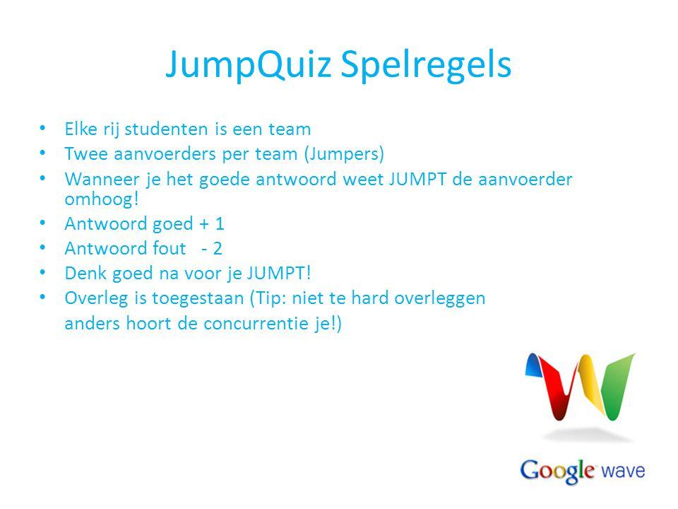 JumpQuiz Spelregels Elke rij studenten is een team Twee aanvoerders per team (Jumpers) Wanneer je het goede antwoord weet JUMPT de aanvoerder omhoog!