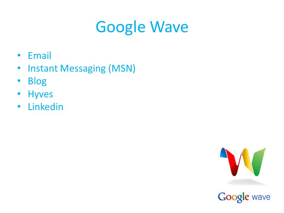Google Wave Email Instant Messaging (MSN) Blog Hyves Linkedin