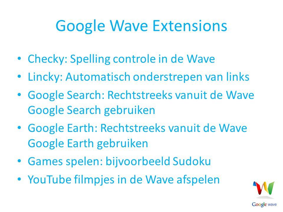 Google Wave Extensions Checky: Spelling controle in de Wave Lincky: Automatisch onderstrepen van links Google Search: Rechtstreeks vanuit de Wave Goog