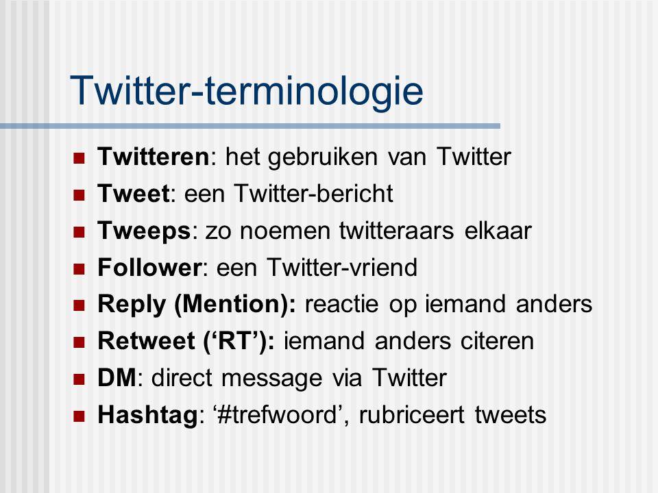 Twitter-terminologie Twitteren: het gebruiken van Twitter Tweet: een Twitter-bericht Tweeps: zo noemen twitteraars elkaar Follower: een Twitter-vriend