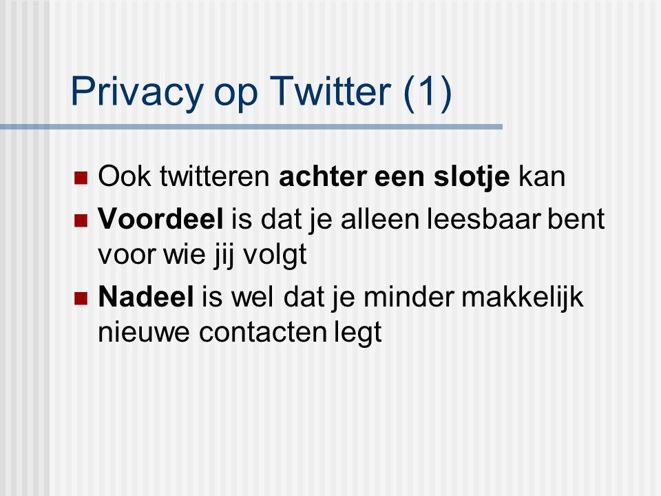 Privacy op Twitter (1) Ook twitteren achter een slotje kan Voordeel is dat je alleen leesbaar bent voor wie jij volgt Nadeel is wel dat je minder makk