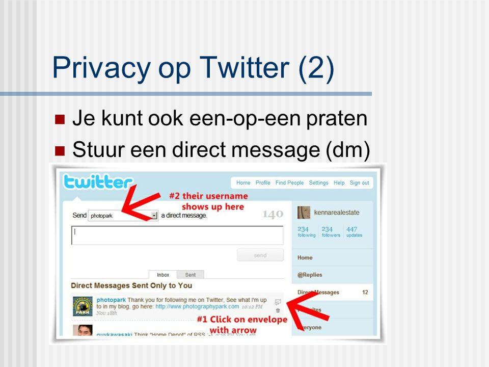 Privacy op Twitter (2) Je kunt ook een-op-een praten Stuur een direct message (dm)