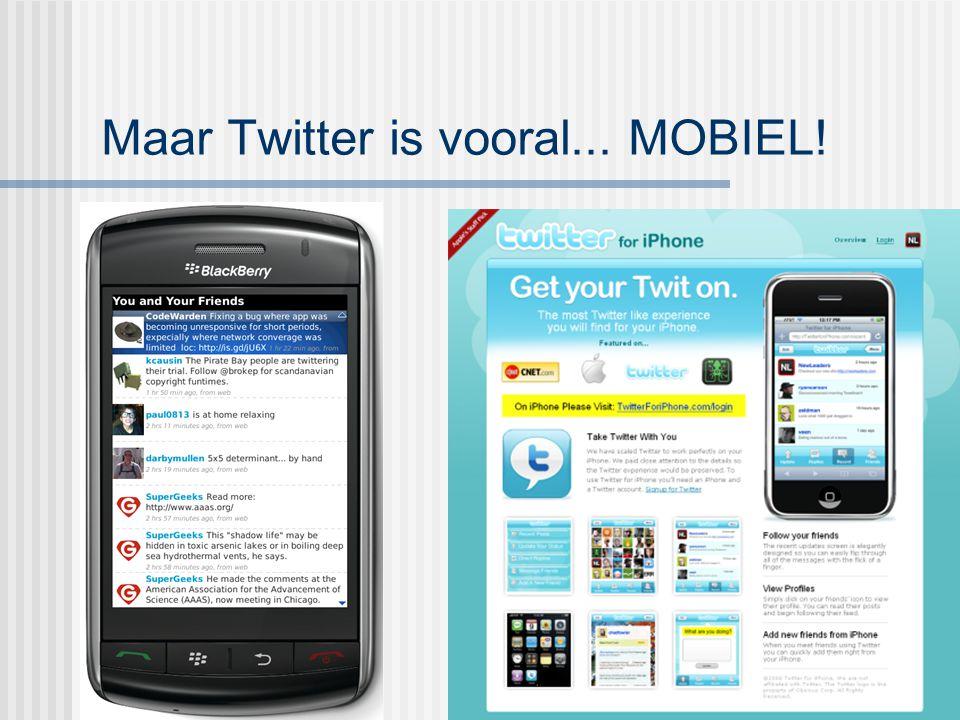 Maar Twitter is vooral... MOBIEL! x
