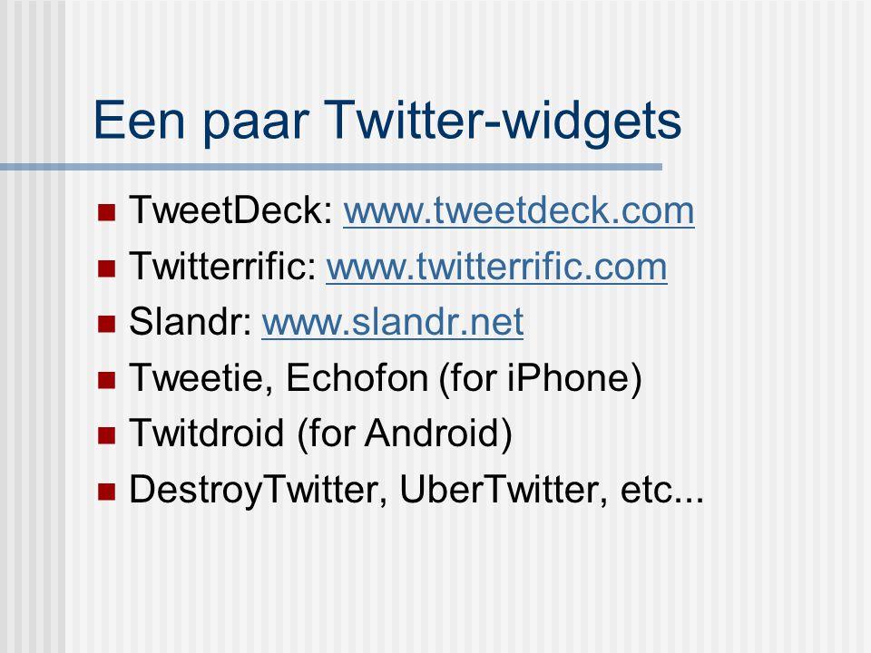 Een paar Twitter-widgets TweetDeck: www.tweetdeck.comwww.tweetdeck.com Twitterrific: www.twitterrific.comwww.twitterrific.com Slandr: www.slandr.netww