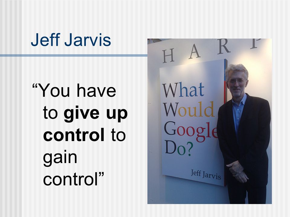 "Jeff Jarvis ""You have to give up control to gain control"""