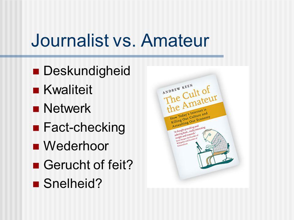 Journalist vs. Amateur Deskundigheid Kwaliteit Netwerk Fact-checking Wederhoor Gerucht of feit? Snelheid?