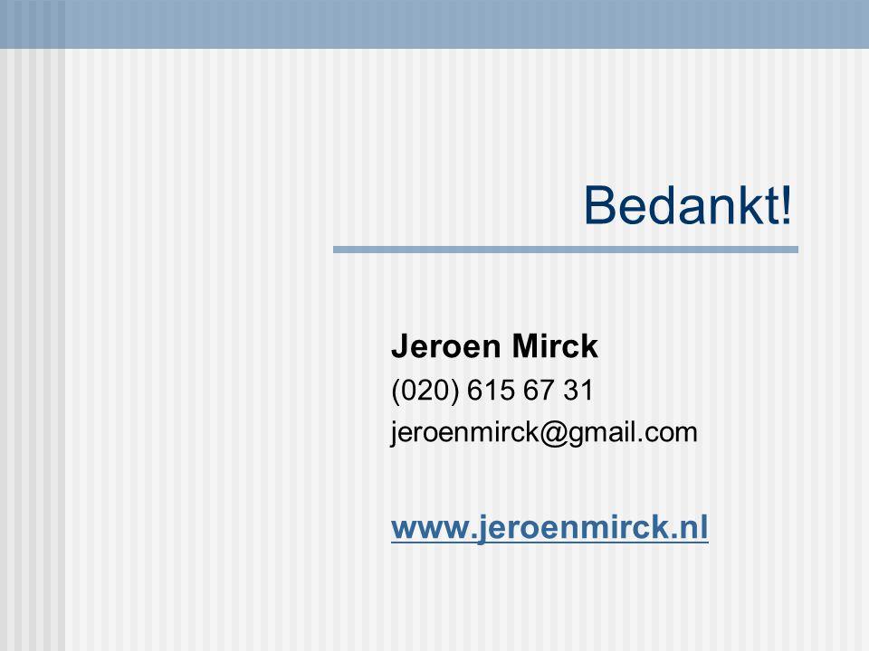 Bedankt! Jeroen Mirck (020) 615 67 31 jeroenmirck@gmail.com www.jeroenmirck.nl