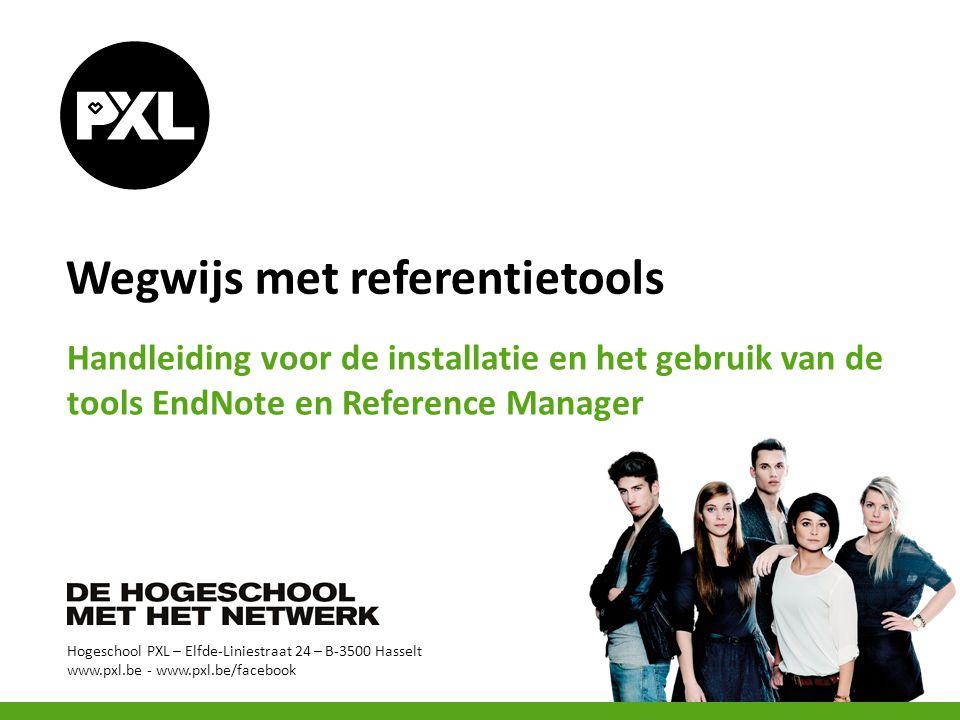 Hogeschool PXL – Elfde-Liniestraat 24 – B-3500 Hasselt www.pxl.be - www.pxl.be/facebook Wegwijs met referentietools Handleiding voor de installatie en