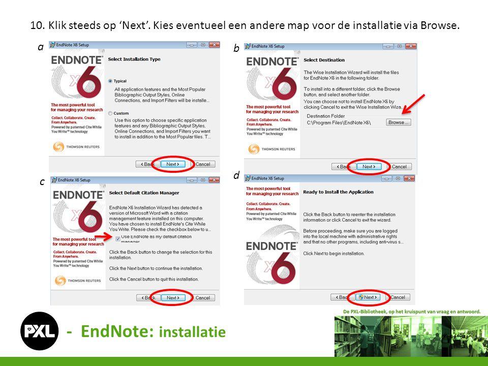 10. Klik steeds op 'Next'. Kies eventueel een andere map voor de installatie via Browse. a b d c - EndNote: installatie