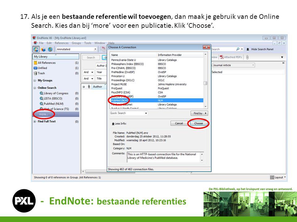 - EndNote: bestaande referenties 17. Als je een bestaande referentie wil toevoegen, dan maak je gebruik van de Online Search. Kies dan bij 'more' voor