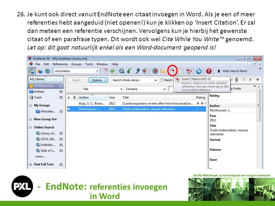 - EndNote: referenties invoegen in Word 26. Je kunt ook direct vanuit EndNote een citaat invoegen in Word. Als je een of meer referenties hebt aangedu