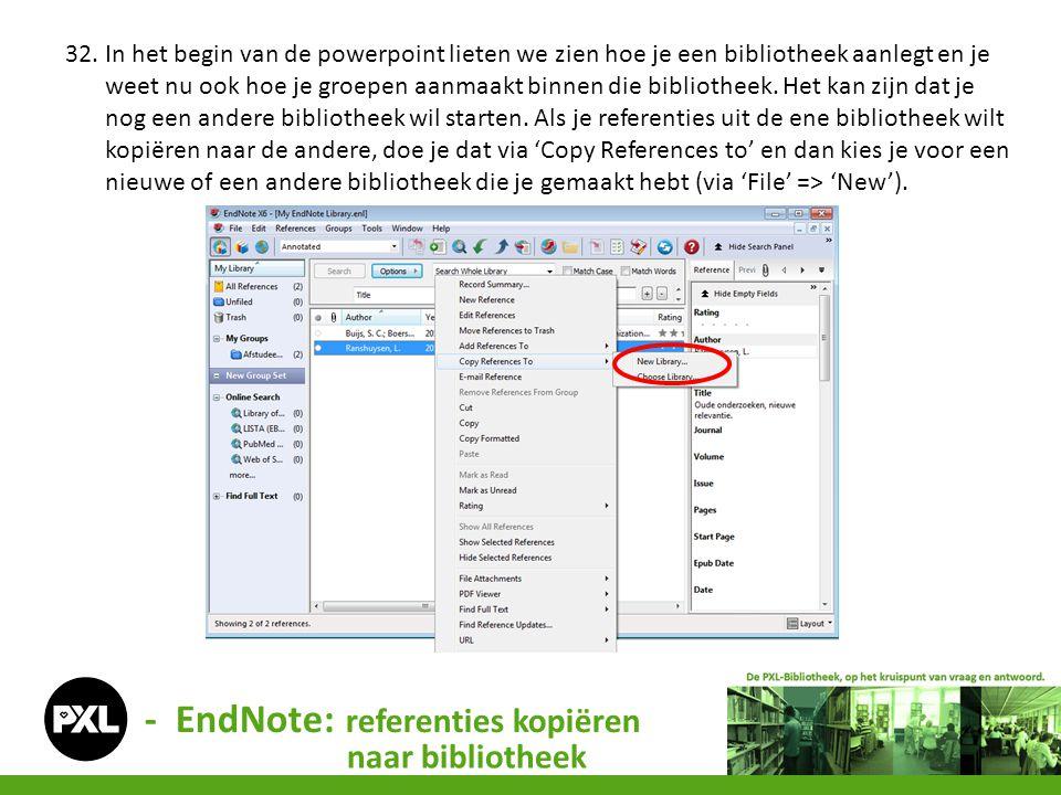 - EndNote: referenties kopiëren naar bibliotheek 32. In het begin van de powerpoint lieten we zien hoe je een bibliotheek aanlegt en je weet nu ook ho