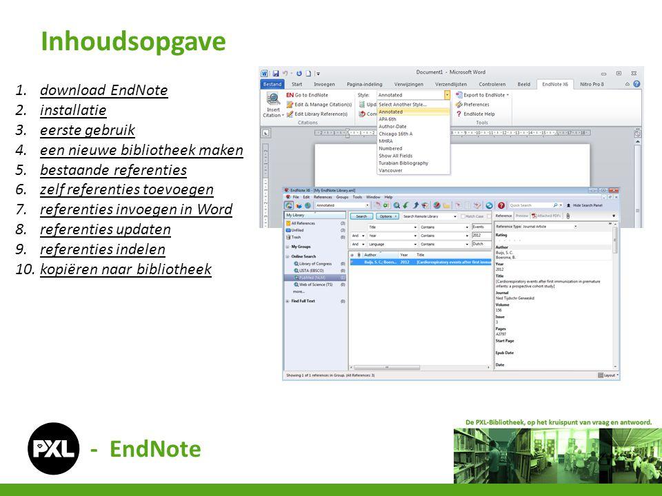- EndNote Inhoudsopgave 1.download EndNotedownload EndNote 2.installatieinstallatie 3.eerste gebruikeerste gebruik 4.een nieuwe bibliotheek makeneen n