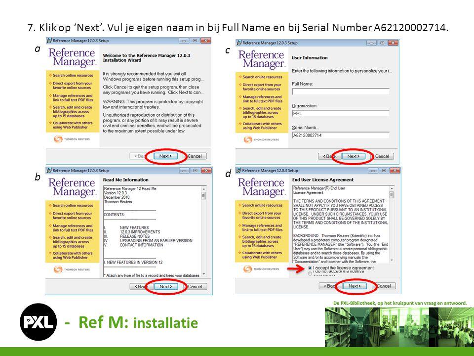 - Ref M: installatie 7. Klik op 'Next'. Vul je eigen naam in bij Full Name en bij Serial Number A62120002714. a b c d