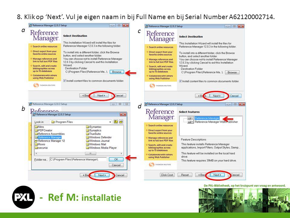 - Ref M: installatie 8. Klik op 'Next'. Vul je eigen naam in bij Full Name en bij Serial Number A62120002714. a b c d