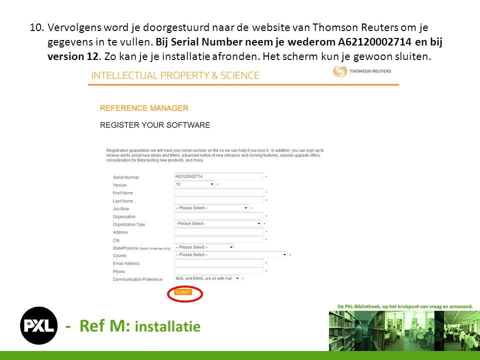 - Ref M: installatie 10. Vervolgens word je doorgestuurd naar de website van Thomson Reuters om je gegevens in te vullen. Bij Serial Number neem je we