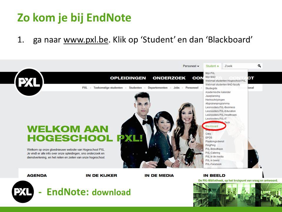 1.ga naar www.pxl.be. Klik op 'Student' en dan 'Blackboard'www.pxl.be Zo kom je bij EndNote - EndNote: download