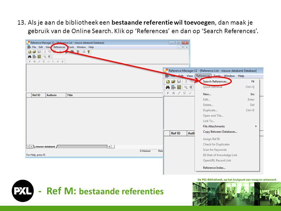 - Ref M: bestaande referenties 13. Als je aan de bibliotheek een bestaande referentie wil toevoegen, dan maak je gebruik van de Online Search. Klik op