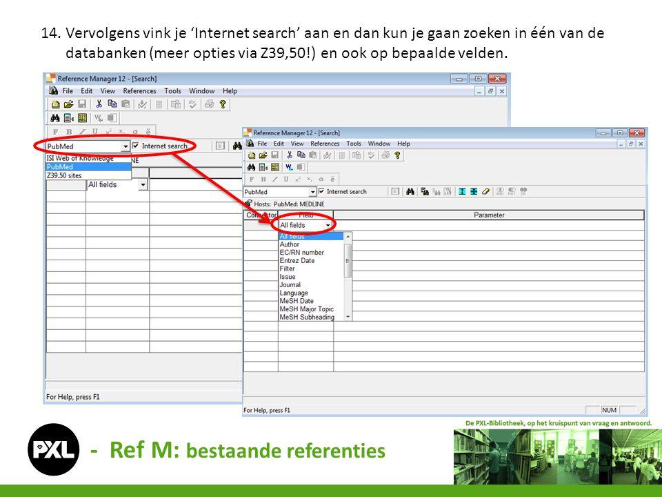 - Ref M: bestaande referenties 14. Vervolgens vink je 'Internet search' aan en dan kun je gaan zoeken in één van de databanken (meer opties via Z39,50