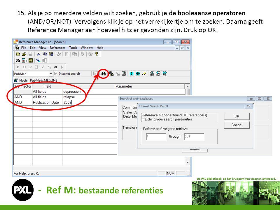 - Ref M: bestaande referenties 15. Als je op meerdere velden wilt zoeken, gebruik je de booleaanse operatoren (AND/OR/NOT). Vervolgens klik je op het