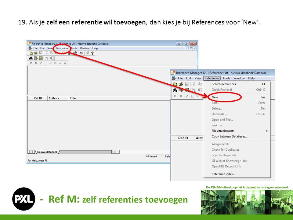 - Ref M: zelf referenties toevoegen 19. Als je zelf een referentie wil toevoegen, dan kies je bij References voor 'New'.