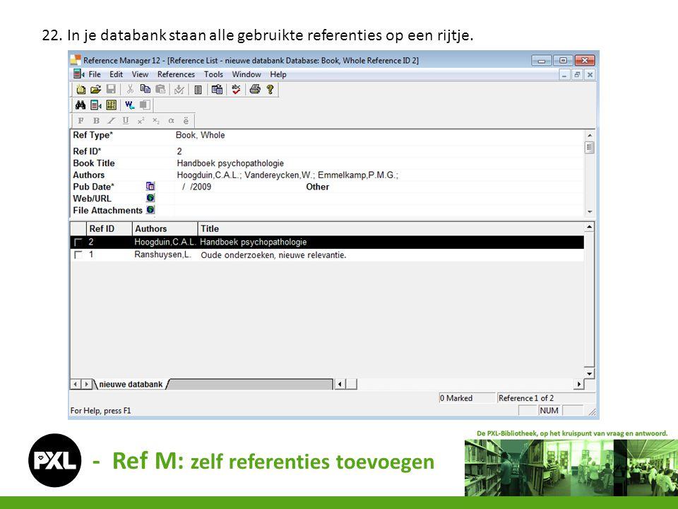 - Ref M: zelf referenties toevoegen 22. In je databank staan alle gebruikte referenties op een rijtje.