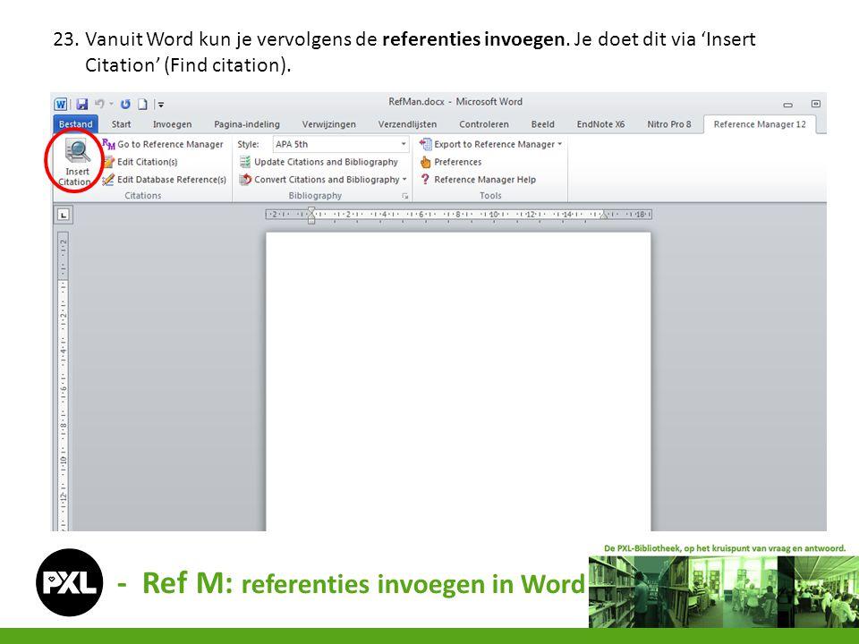 - Ref M: referenties invoegen in Word 23. Vanuit Word kun je vervolgens de referenties invoegen. Je doet dit via 'Insert Citation' (Find citation).