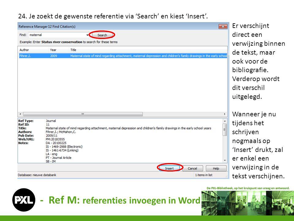 - Ref M: referenties invoegen in Word 24. Je zoekt de gewenste referentie via 'Search' en kiest 'Insert'. Er verschijnt direct een verwijzing binnen d