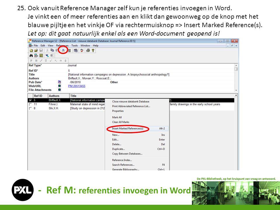 - Ref M: referenties invoegen in Word 25. Ook vanuit Reference Manager zelf kun je referenties invoegen in Word. Je vinkt een of meer referenties aan
