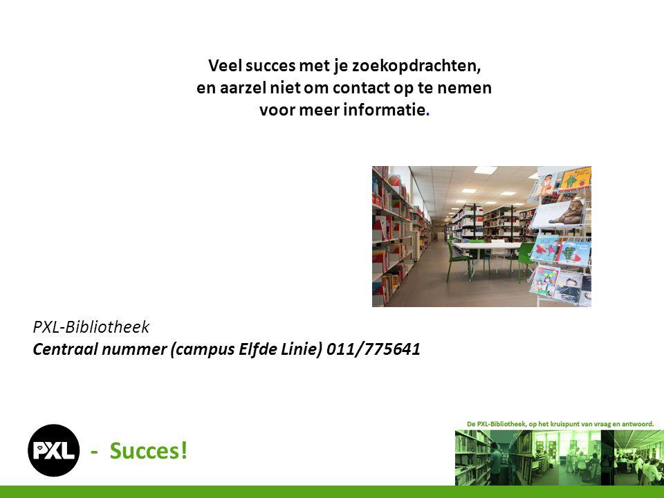 - Succes! Veel succes met je zoekopdrachten, en aarzel niet om contact op te nemen voor meer informatie. PXL-Bibliotheek Centraal nummer (campus Elfde