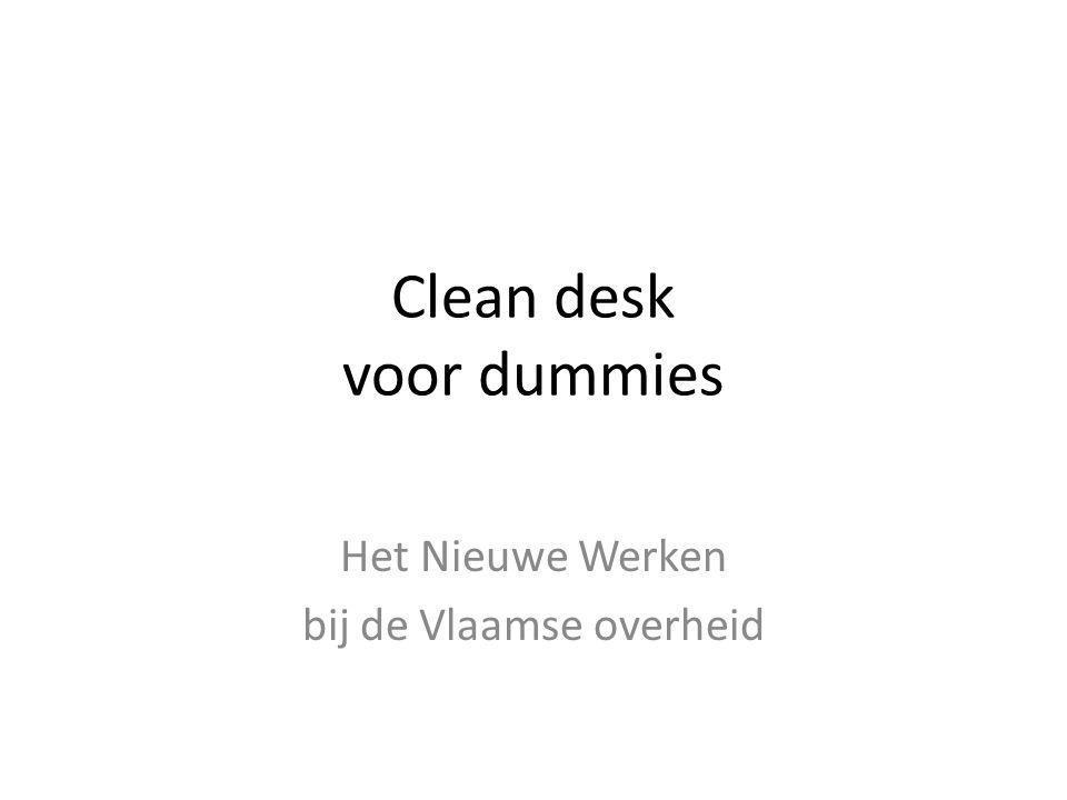 Clean desk voor dummies Het Nieuwe Werken bij de Vlaamse overheid